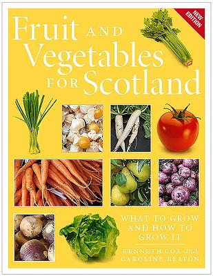 Fruit and Vegetables for Scotland: What to Grow and How to Grow It - Cox, Kenneth, and Beaton, Caroline