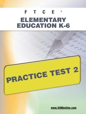 Ftce Elementary Education K-6 Practice Test 2 - Wynne, Sharon A