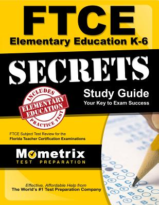Ftce Elementary Education K-6 Secrets Study Guide: Ftce Test Review for the Florida Teacher Certification Examinations - Ftce Exam Secrets Test Prep (Editor), and Mometrix Media LLC, and Mometrix Test Preparation
