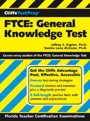 FTCE: General Knowledge Test - Kaplan, Jeffrey S, PhD, and McCune, Sandra Luna, Ph.D.