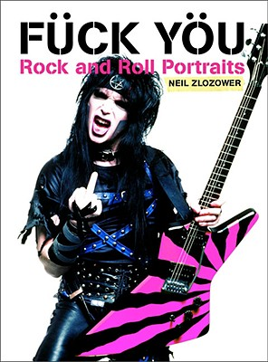 Fuck You: Rock and Roll Portraits - Zlozower, Neil