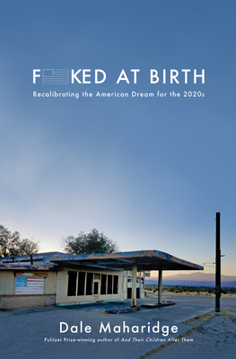 Fucked at Birth: Recalibrating the American Dream for the 2020s - Maharidge, Dale