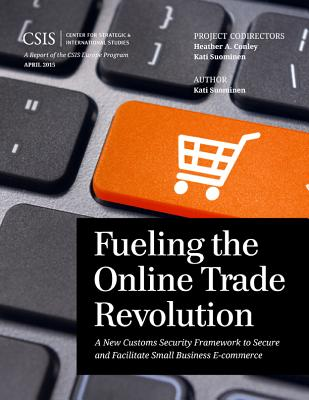 Fueling the Online Trade Revolution: A New Customs Security Framework to Secure and Facilitate Small Business E-Commerce - Suominen, Kati