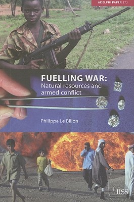 Fuelling War: Natural Resources and Armed Conflict - Le Billon, Philippe