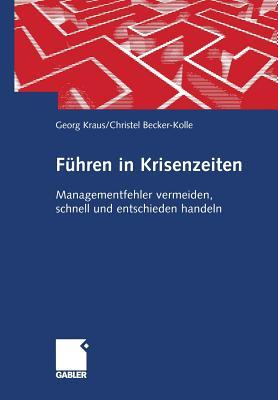 Fuhren in Krisenzeiten: Managementfehler Vermeiden, Schnell Und Entschieden Handeln - Kraus, Georg, and Becker-Kolle, Christel