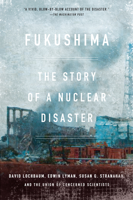 Fukushima: The Story of a Nuclear Disaster - Lochbaum, David, and Lyman, Edwin, and Stranahan, Susan Q, Ms.