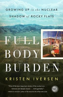 Full Body Burden: Growing Up in the Nuclear Shadow of Rocky Flats - Iversen, Kristen