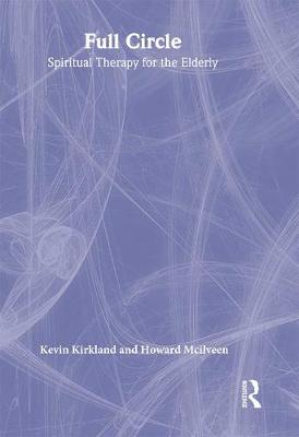Full Circle: Spiritual Therapy for the Elderly - Kirkland, Kevin