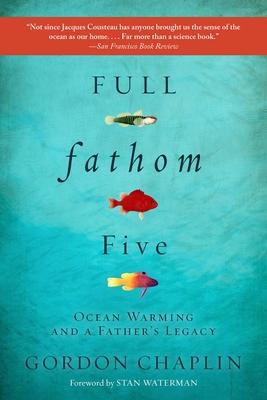 Full Fathom Five: Ocean Warming and a Father's Legacy - Chaplin, Gordon