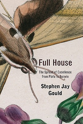 Full House: The Spread of Excellence from Plato to Darwin - Gould, Stephen Jay