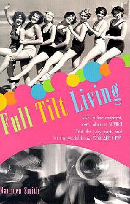 Full Tilt Living - Smith, Maureen