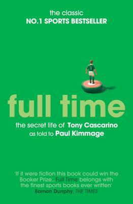Full Time: The Secret Life Of Tony Cascarino - Kimmage, Paul