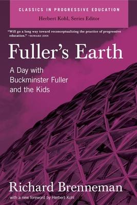 Fuller's Earth: A Day with Buckminster Fuller and the Kids - Brenneman, Richard J