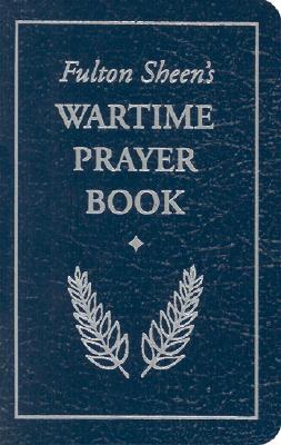 Fulton Sheen's Wartime Prayer Book - Sheen, Fulton J, Reverend, D.D., and Sheen, Archbishop Fulton J