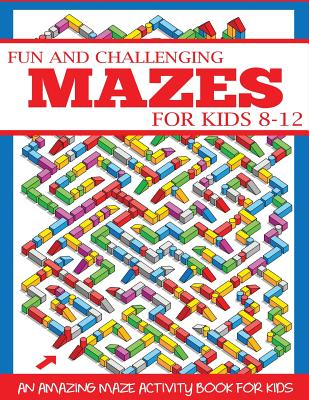 Fun and Challenging Mazes for Kids 8-12: An Amazing Maze Activity Book for Kids - Dp Kids