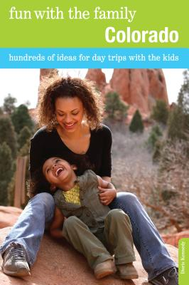 Fun with the Family Colorado: Hundreds of Ideas for Day Trips with the Kids - Kennedy, Doris