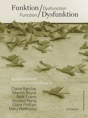 Function / Dysfunction: Contemporary Art from Glasgow - Anderson, Kitty, and Basciano, Oliver, and Bradley, Fiona