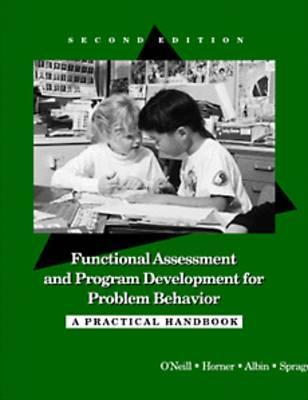 Functional Assessment and Program Development for Problem Behavior: A Practical Handbook - O'Neill, Robert E, PH.D., and Horner, Robert H, PhD, and Albin, Richard W, PH.D.