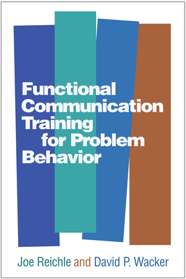 Functional Communication Training for Problem Behavior - Reichle, Joe, Dr., PhD, and Wacker, David P, Dr.