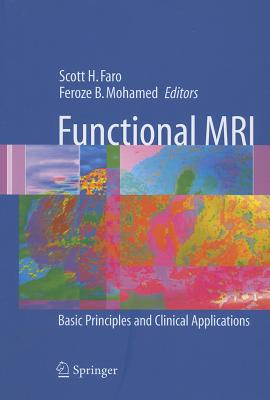 Functional MRI: Basic Principles and Clinical Applications - Faro, Scott H (Editor), and Mohamed, Feroze B (Editor)