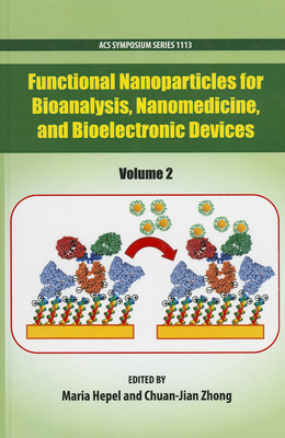 Functional Nanoparticles for Bioanalysis, Nanomedicine, and Bioelectronic Devices, Volume 2 - Hepel, Maria (Editor)