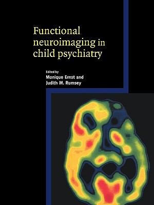 Functional Neuroimaging in Child Psychiatry - Ernst, Monique (Editor), and Rumsey, Judith M (Editor), and Coyle, Joseph T, Dr. (Foreword by)