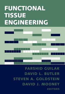 Functional Tissue Engineering - Guilak, Farshid (Editor), and Butler, David L, PH.D. (Editor), and Goldstein, Steven A (Editor)