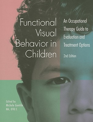 Functional Visual Behavior in Children: An Occupational Therapy Guide to Evaluation and Treatment Options - Gentile, Michele