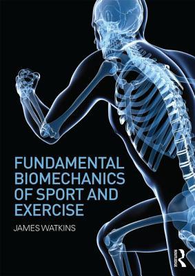 Fundamental Biomechanics of Sport and Exercise - Watkins, James