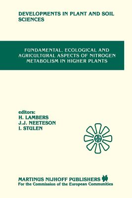 Fundamental, Ecological and Agricultural Aspects of Nitrogen Metabolism in Higher Plants: Proceedings of a Symposium Organized by the Department of Plant Physiology, University of Groningen and the Institute for Soil Fertility, Haren, 9-12 April 1985 - Lambers, J T (Editor), and Stulen, G (Editor), and Neeteson, J J (Editor)