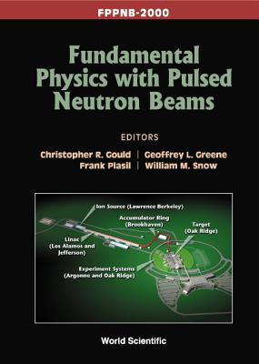 Fundamental Physics with Pulsed Neutron Beams (Fppnb 2000) - Gould, Christopher R (Editor)