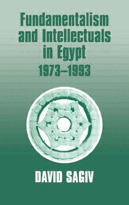 Fundamentalism and Intellectuals in Egypt, 1973-1993 - Sagiv, David