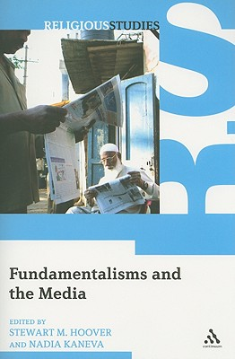 Fundamentalisms and the Media - Hoover, Stewart M, Dr. (Editor)