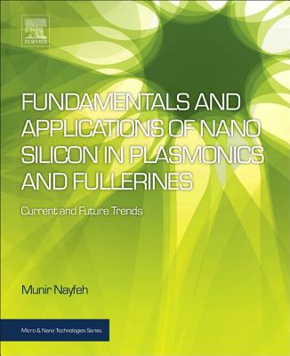 Fundamentals and Applications of Nano Silicon in Plasmonics and Fullerines: Current and Future Trends - Nayfeh, Munir H.