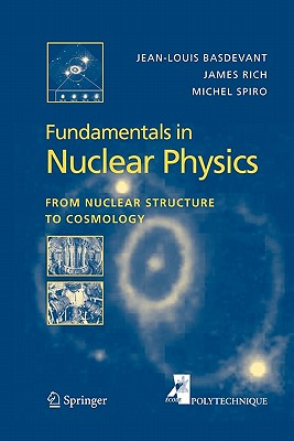 Fundamentals in Nuclear Physics: From Nuclear Structure to Cosmology - Basdevant, Jean-Louis, and Rich, James, and Spiro, Michael