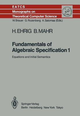 Fundamentals of Algebraic Specification 1: Equations and Initial Semantics - Ehrig, Hartmut, and Mahr, Bernd