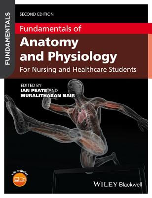 Fundamentals of Anatomy and Physiology: For Nursing and Healthcare Students - Peate, Ian (Editor), and Nair, Muralitharan (Editor)