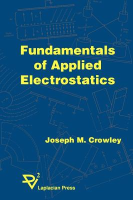 Fundamentals of Applied Electrostatics - Crowley, Joseph M