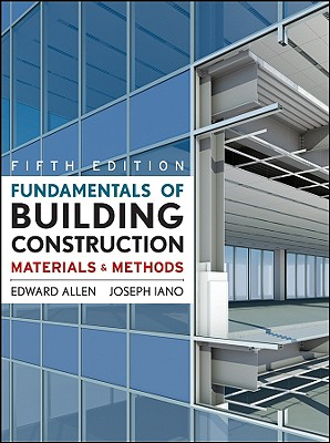 Fundamentals of Building Construction: Materials and Methods - Allen, Edward, Aia, and Iano, Joseph