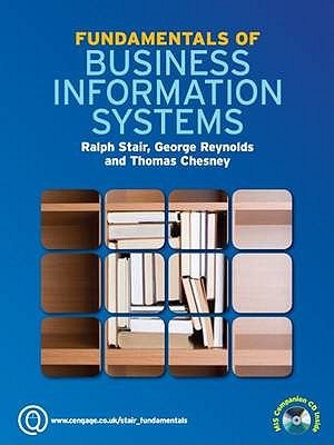 Fundamentals of Business Information Systems - Chesney, Thomas, and Stair, Ralph M., and Reynolds, George