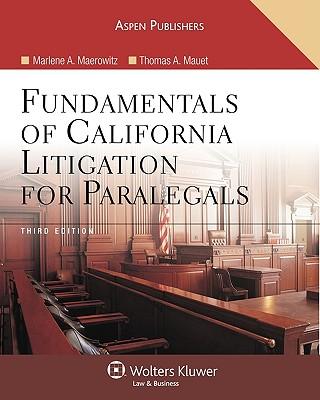 Fundamentals of California Litigation for Paralegals, Third Edition - Maerowitz, Marlene A, and Mauet, Thomas A