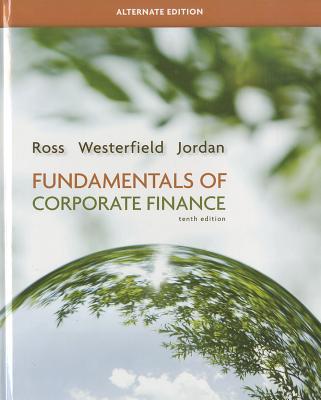 Fundamentals of Corporate Finance, Alternate Edition - Ross, Stephen A, Professor, and Westerfield, Randolph W, and Jordan, Bradford D, Professor