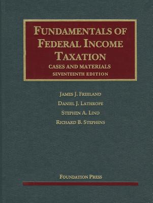 Fundamentals of Federal Income Taxation: Cases and Materials - Freeland, James J, and Lathrope, Daniel J, and Lind, Stephen A