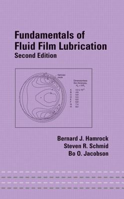 Fundamentals of Fluid Film Lubrication - Hamrock, Bernard J, and Jacobson, Bo O (Lund University Sweden), and Schmid, Steven R (University of Notre