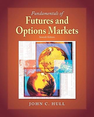 Fundamentals of Futures and Options Markets - Hull, John C