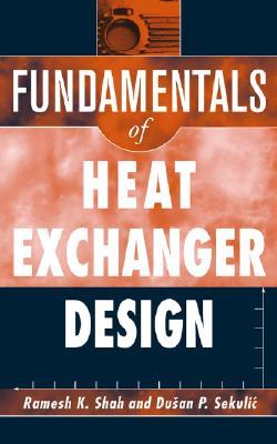 Fundamentals of Heat Exchanger Design - Shah, Ramesh K, and Sekulic, Dusan P, Professor