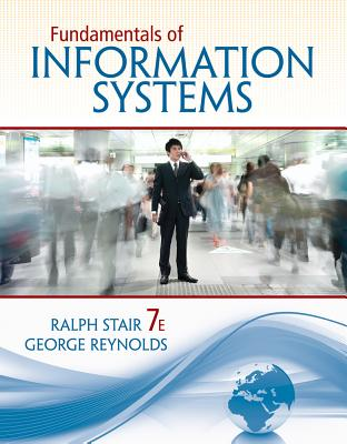 Fundamentals of Information Systems - Stair, Ralph, and Reynolds, George