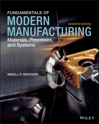 Fundamentals of Modern Manufacturing: Materials, Processes, and Systems - Groover, Mikell P