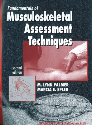 Fundamentals of Musculoskeletal Assessment Techniques - Palmer, M Lynn, PhD, PT, and Epler, Marcia E