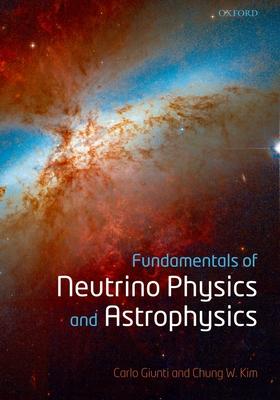 Fundamentals of Neutrino Physics and Astrophysics - Giunti, Carlo